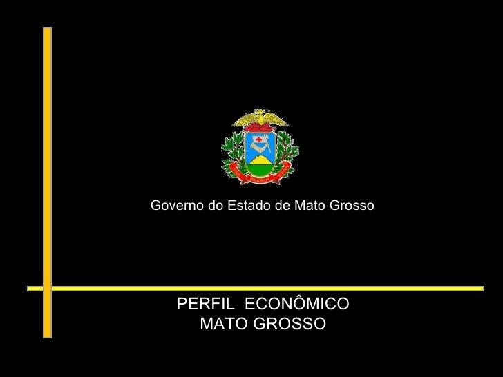 Governo do Estado de Mato Grosso PERFIL  ECONÔMICO MATO GROSSO