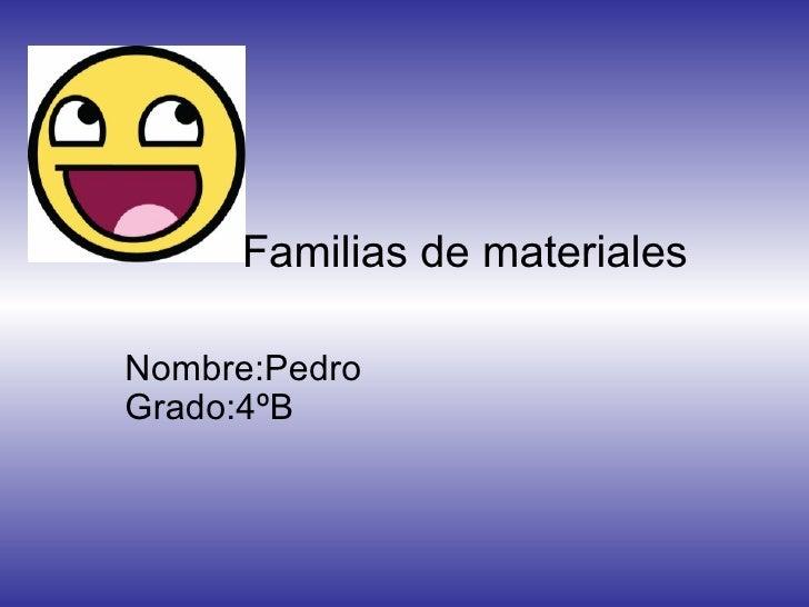 Familias de materiales Nombre:Pedro Grado:4ºB