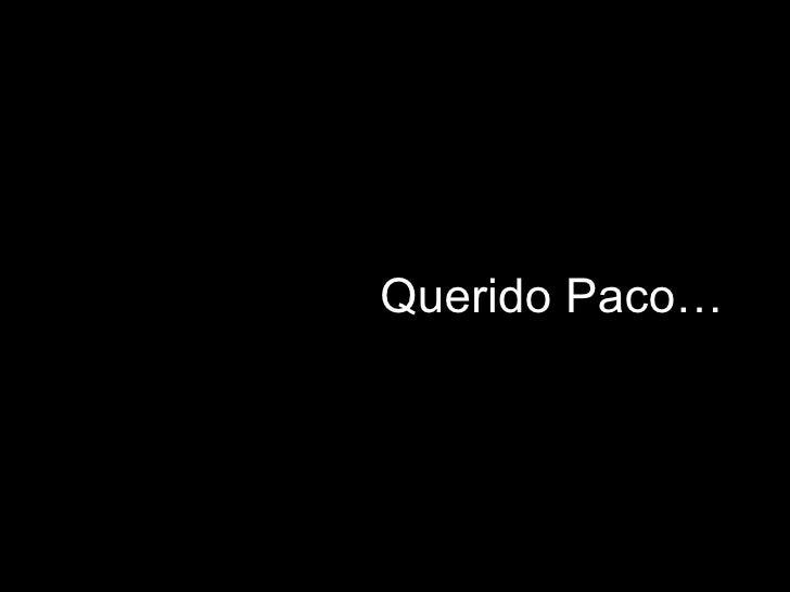 Querido Paco…