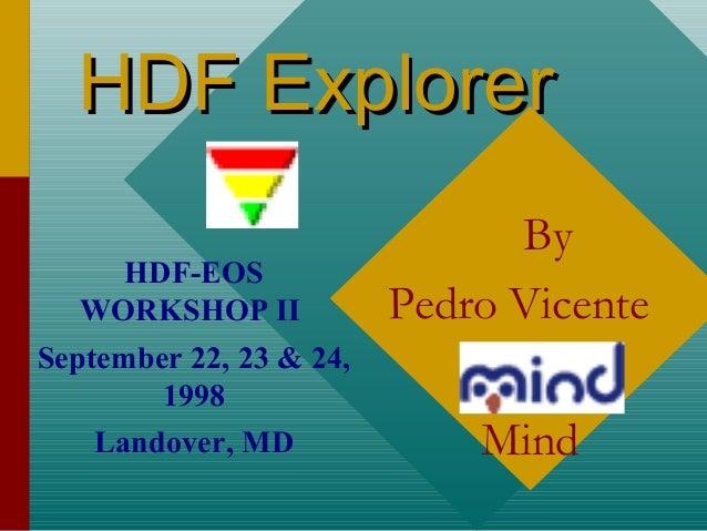 HDF Explorer HDF-EOS WORKSHOP II  By Pedro Vicente  September 22, 23 & 24, 1998 Landover, MD  Mind