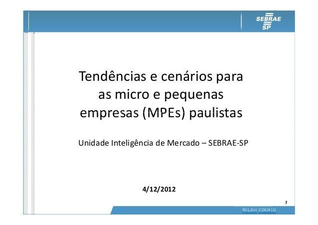 Tendências e cenários para   as micro e pequenasempresas (MPEs) paulistasUnidade Inteligência de Mercado – SEBRAE-SP      ...