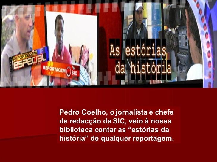 """Pedro Coelho, o jornalista e chefe de redacção da SIC, veio à nossa biblioteca contar as """"estórias da história"""" de qualque..."""