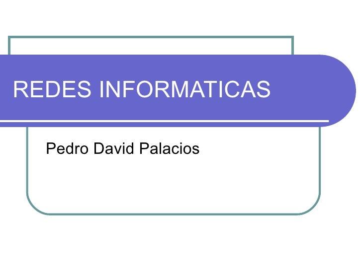 REDES INFORMATICAS Pedro David Palacios