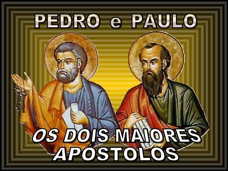 PEDRO OS DOIS MAIORES APÓSTOLOS PAULO e