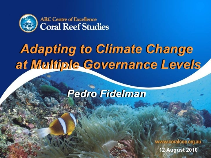 Adapting to Climate Change  at Multiple Governance Levels Pedro Fidelman Adapting to Climate Change  at Multiple Governanc...