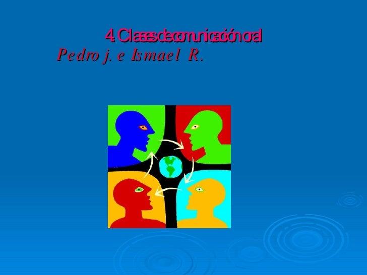 4. Clases de comunicación oral Pedro j. e Ismael  R.