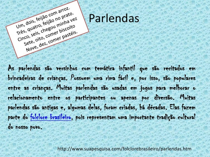 ParlendasAs parlendas são versinhos com temática infantil que são recitados embrincadeiras de crianças. Possuem uma rima f...