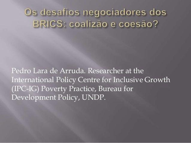 Pedro Lara de Arruda. Researcher at the International Policy Centre for Inclusive Growth (IPC-IG) Poverty Practice, Bureau...