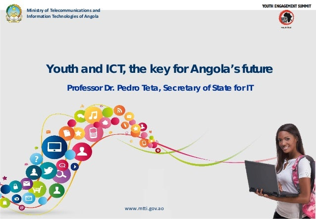 Ministry of Telecommunications and Information Technologies of Angola  Youth and ICT, the key for Angola's future Professo...