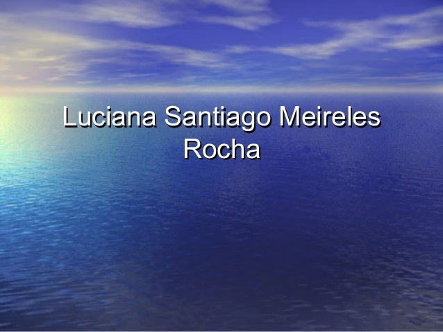 Luciana Santiago MeirelesLuciana Santiago Meireles RochaRocha