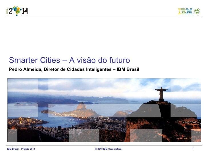 Rio Info 2010 - Seminário das Cidades Digitais às Cidades Inteligentes - A Visao do Futuro - Pedro almeida - 02/09