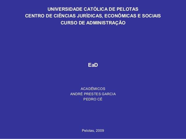 UNIVERSIDADE CATÓLICA DE PELOTAS CENTRO DE CIÊNCIAS JURÍDICAS, ECONÔMICAS E SOCIAIS CURSO DE ADMINISTRAÇÃO EaD ACADÊMICOS ...