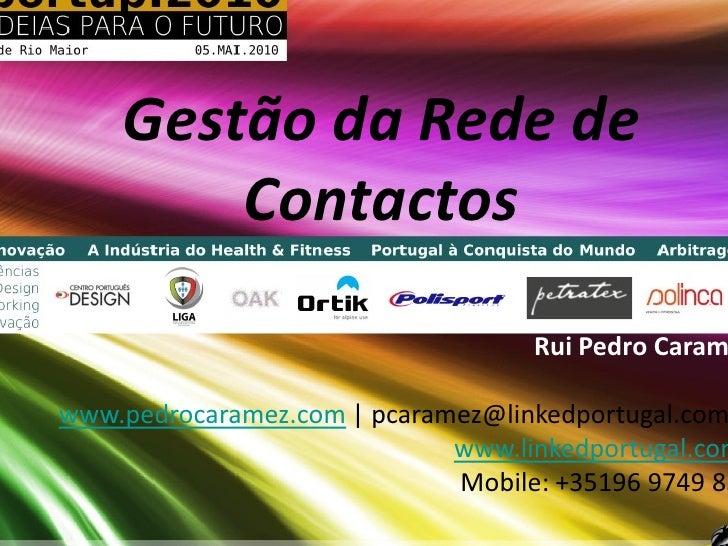 Gestão da Rede de         Contactos                                     Rui Pedro Caram  www.pedrocaramez.com | pcaramez@l...