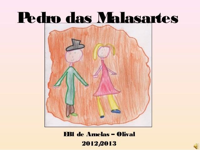 Pedro das Malasartes     E 1 de Arnelas – Olival      B          2012/ 2013