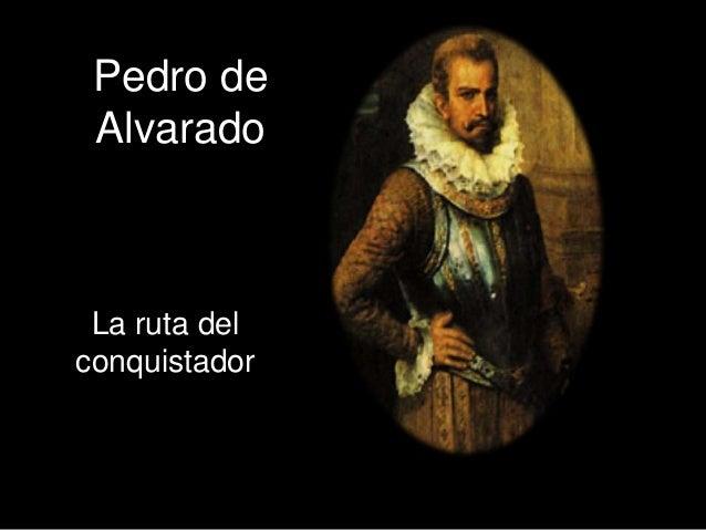 Pedro de Alvarado La ruta del conquistador