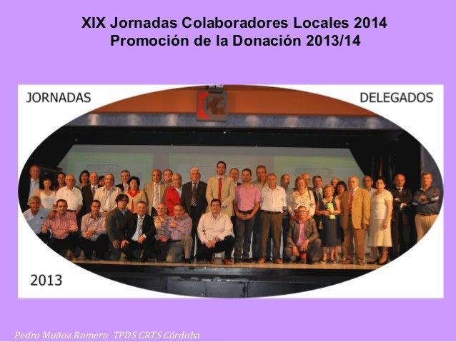 Pedro Muñoz Romero TPDS CRTS Córdoba XIX Jornadas Colaboradores Locales 2014 Promoción de la Donación 2013/14