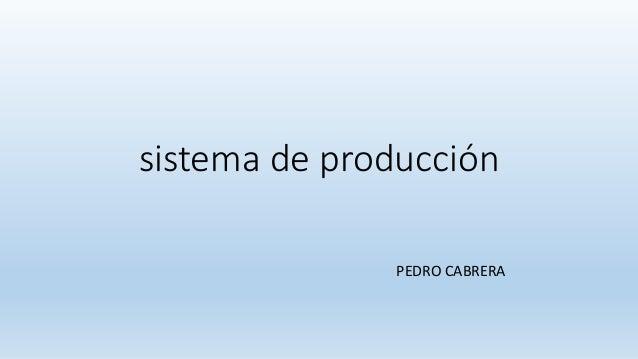 sistema de producción PEDRO CABRERA