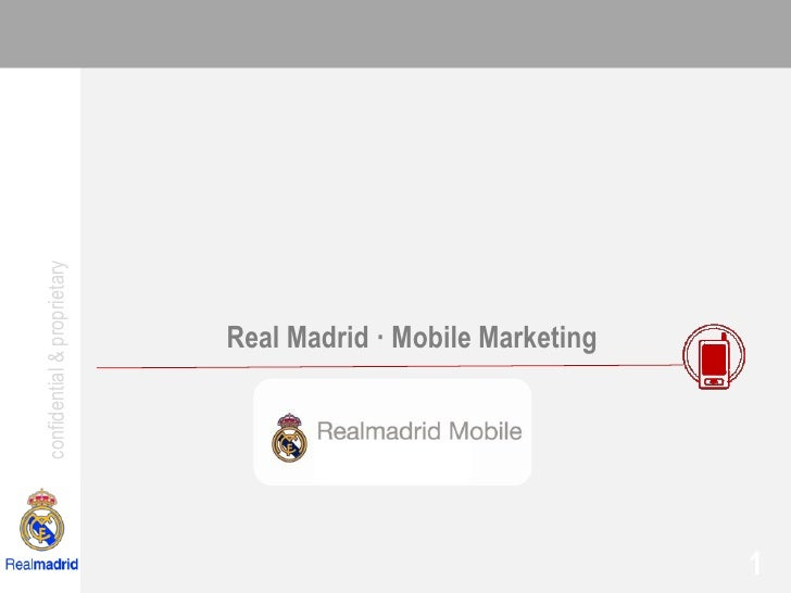 confidential & proprietary                                  Real Madrid · Mobile Marketing                                ...