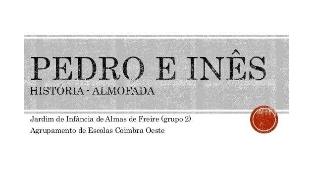 Jardim de Infância de Almas de Freire (grupo 2) Agrupamento de Escolas Coimbra Oeste