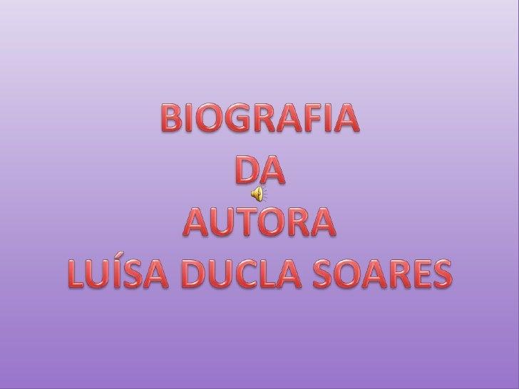 BIOGRAFIA DA AUTORA LUÍSA DUCLA SOARES<br />