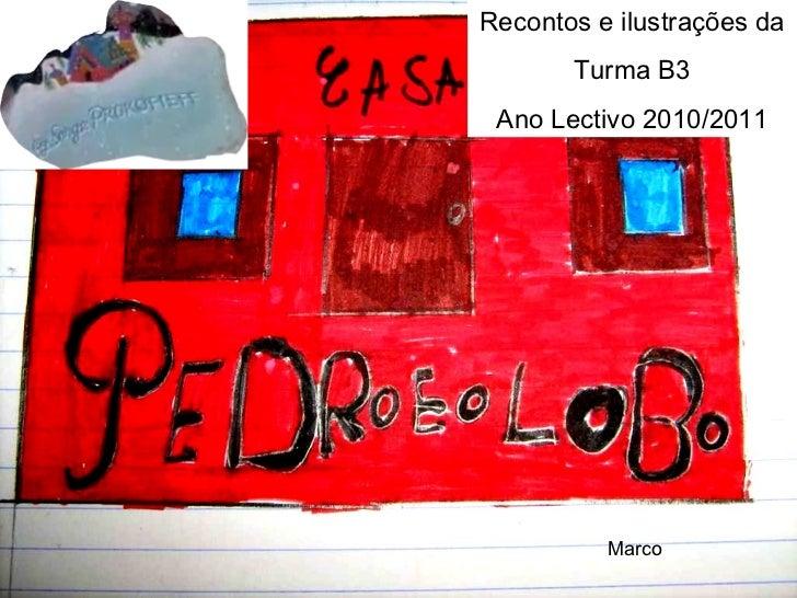 Marco Recontos e ilustrações da Turma B3 Ano Lectivo 2010/2011