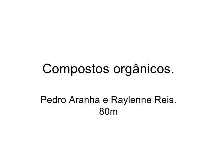 Compostos orgânicos. Pedro Aranha e Raylenne Reis. 80m