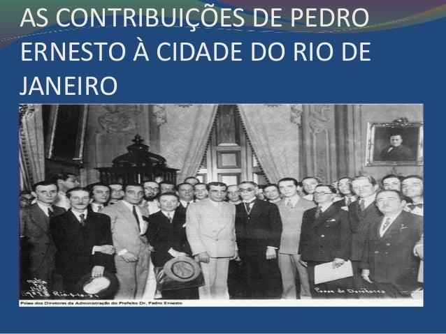 AS CONTRIBUIÇÕES DE PEDROERNESTO À CIDADE DO RIO DEJANEIRO