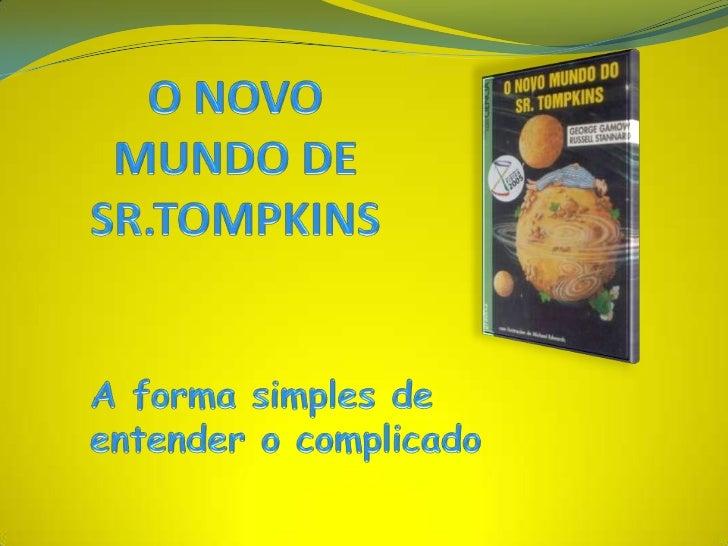O NOVO MUNDO DE SR.TOMPKINS<br />A forma simples de entender o complicado<br />