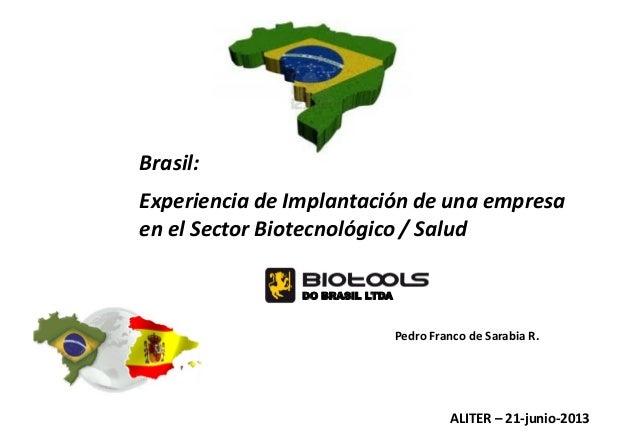 Brasil: Experiencia de Implantación de una empresa en el Sector Biotecnológico / Salud DO BRASIL LTDA  Pedro Franco de Sar...