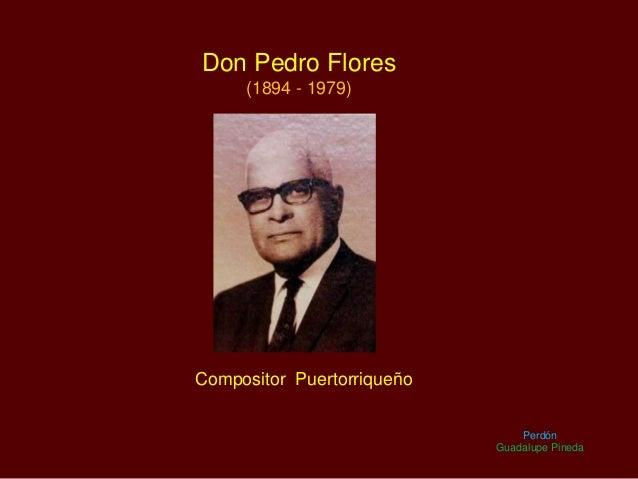 Don Pedro Flores (1894 - 1979) Compositor Puertorriqueño Perdón Guadalupe Pineda
