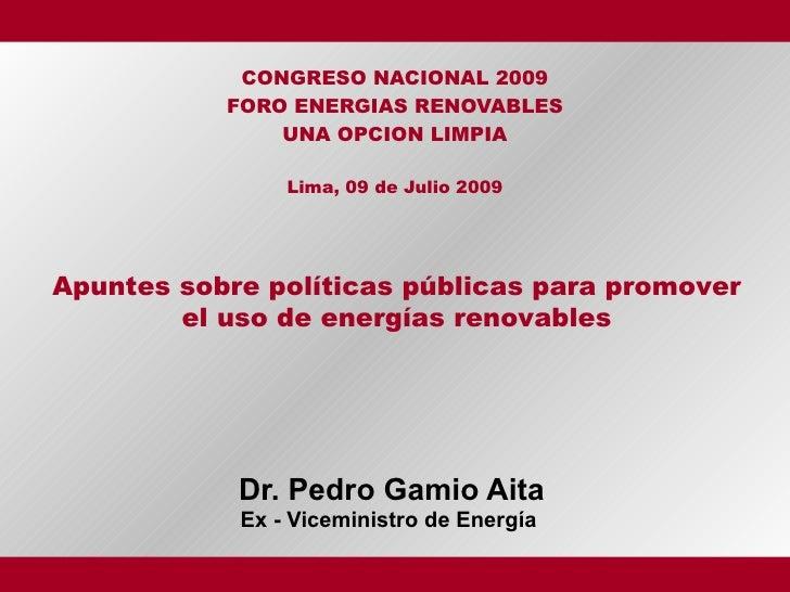 CONGRESO NACIONAL 2009            FORO ENERGIAS RENOVABLES                UNA OPCION LIMPIA                  Lima, 09 de J...