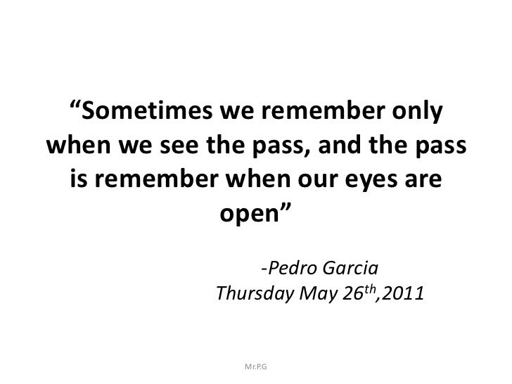 """""""Sometimes we remember onlywhen we see the pass, and the pass is remember when our eyes are             open""""             ..."""