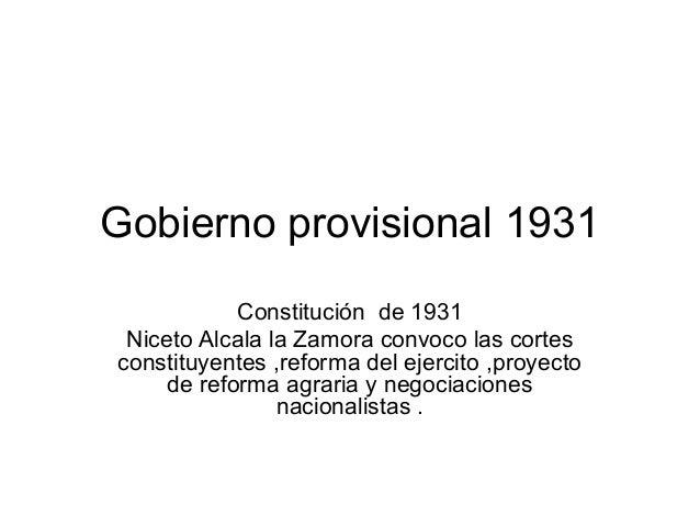 Gobierno provisional 1931Constitución de 1931Niceto Alcala la Zamora convoco las cortesconstituyentes ,reforma del ejercit...