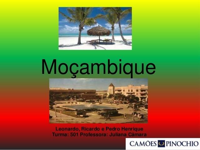 Moçambique Leonardo, Ricardo e Pedro Henrique Turma: 501 Professora: Juliana Câmara