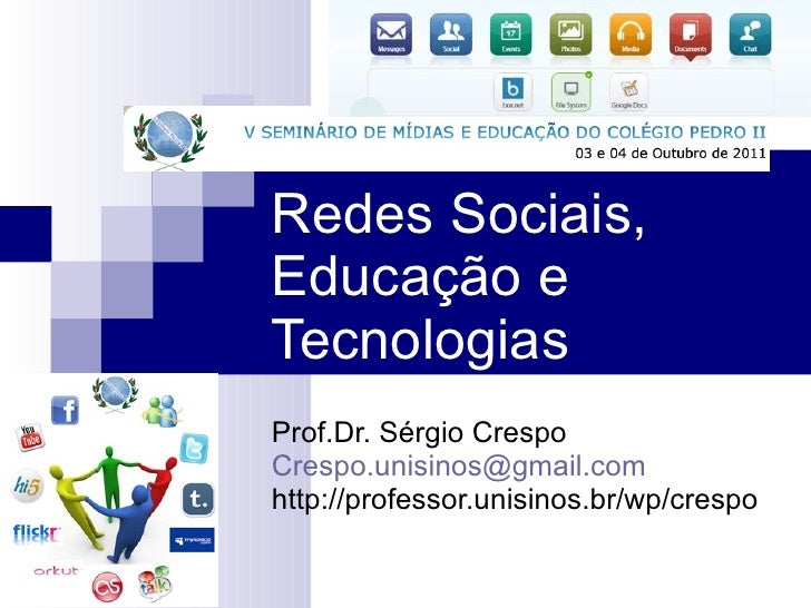 Redes Sociais, Educação e Tecnologias Prof.Dr. Sérgio Crespo  [email_address] http://professor.unisinos.br/wp/crespo