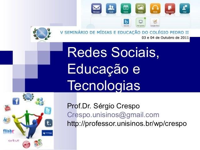 Redes Sociais, Educação e Tecnologias Prof.Dr. Sérgio Crespo Crespo.unisinos@gmail.com http://professor.unisinos.br/wp/cre...