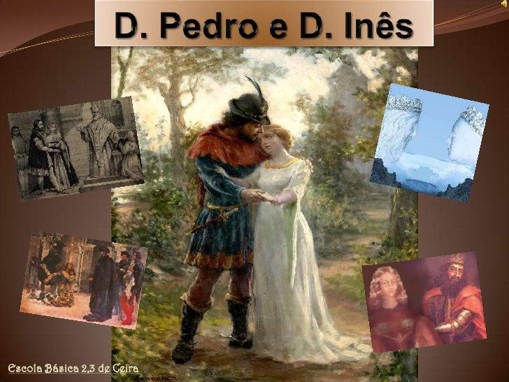 D. Pedro e D. Inês<br />Escola Básica 2,3 de Ceira<br />