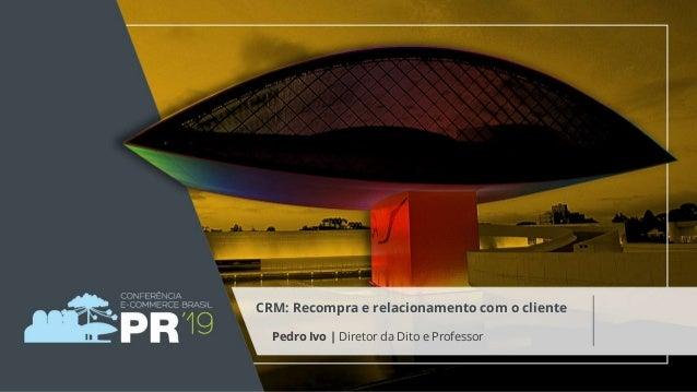 Pedro Ivo | Diretor da Dito e Professor CRM: Recompra e relacionamento com o cliente
