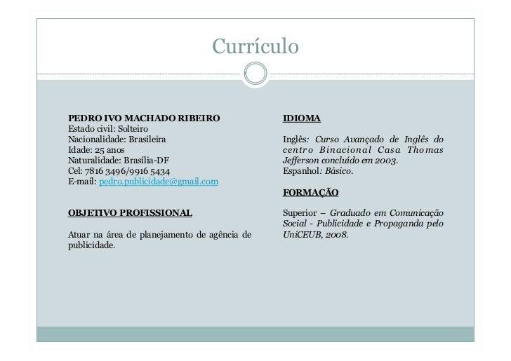 CurrículoPEDRO IVO MACHADO RIBEIRO                     IDIOMAEstado civil: SolteiroNacionalidade: Brasileira              ...