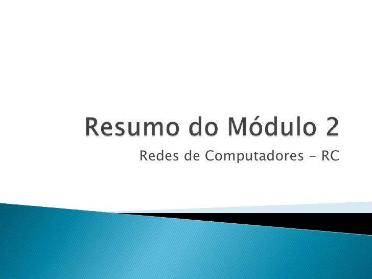 Resumo do Módulo 2<br />Redes de Computadores - RC<br />