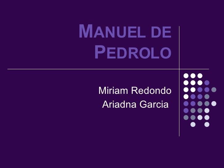 M ANUEL DE  P EDROLO Miriam Redondo Ariadna Garcia