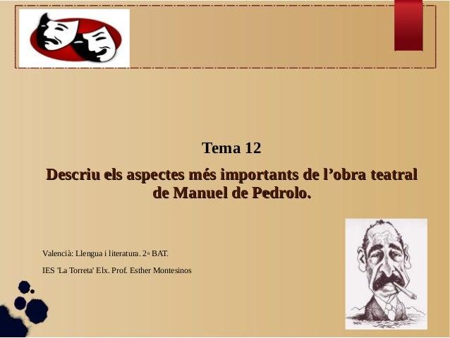 Tema 12    Descriu els aspectes més importants de l'obra teatral                   de Manuel de Pedrolo.    Valencià: Llen...