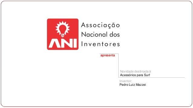 apresenta  Novidade destinada à Acessórios para Surf Inventor: Pedro Luiz Mazzei
