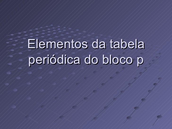 Elementos da tabela periódica do bloco p