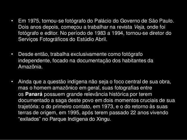 • Em 1975, tornou-se fotógrafo do Palácio do Governo de São Paulo. Dois anos depois, começou a trabalhar na revista Veja, ...