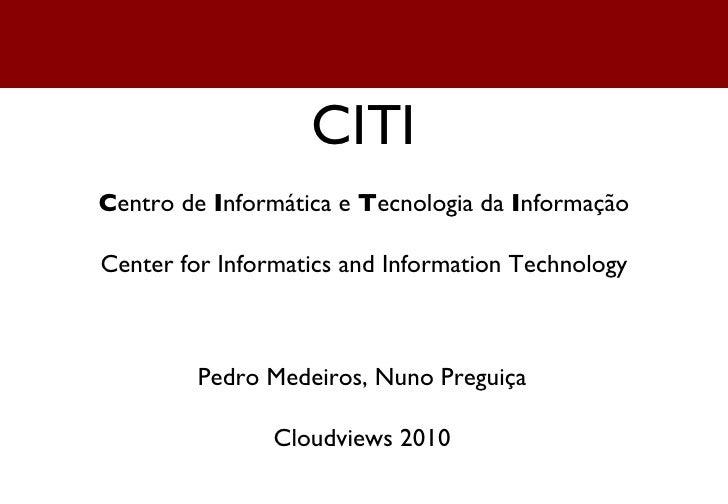 CITI C entro de  I nformática e  T ecnologia da  I nformação Center for Informatics and Information Technology Pedro Medei...