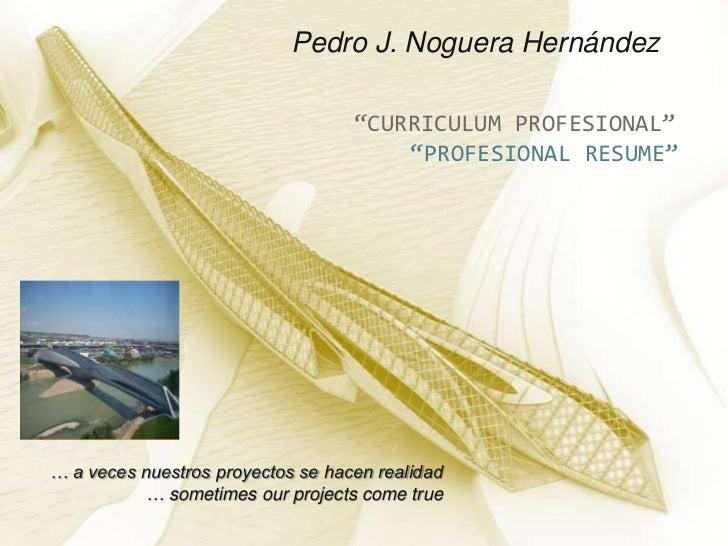 """Pedro J. Noguera Hernández<br />""""CURRICULUM PROFESIONAL""""<br />""""PROFESIONAL RESUME""""<br />… a veces nuestros proyectos se ha..."""