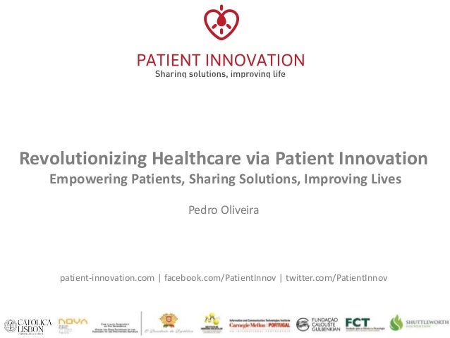 Revolutionizing Healthcare via Patient Innovation Empowering Patients, Sharing Solutions, Improving Lives Pedro Oliveira p...