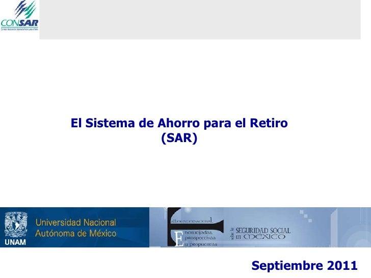 El Sistema de Ahorro para el Retiro              (SAR)                             Septiembre 2011