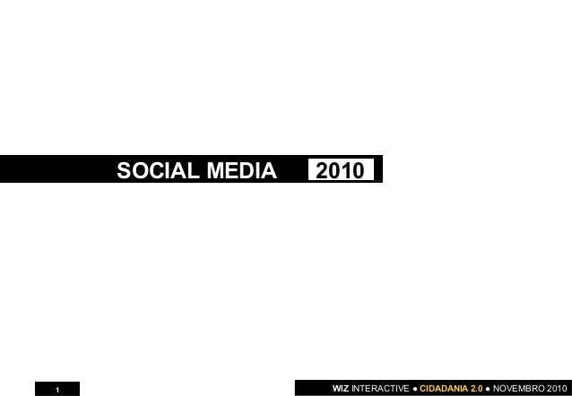 WIZ INTERACTIVE ● CIDADANIA 2.0 ● NOVEMBRO 20101 SOCIAL MEDIA 2010